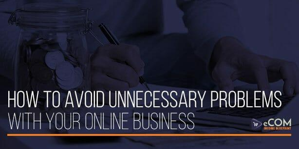 How To Avoid Unnecessary Problems With Your Online Business - How To Avoid Unnecessary Problems With Your Online Business.