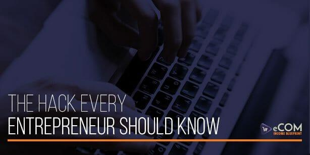 The Hack Every Entrepreneur Should Know - The Hack Every Entrepreneur Should Know